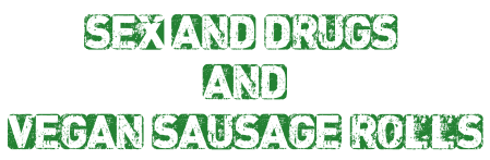 sex and drugs and sausage rolls